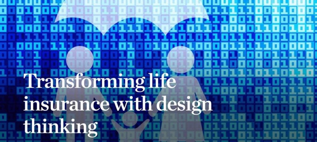 Transforming Life Insurance with Design Thinking. Image Courtesy of McKinsey.